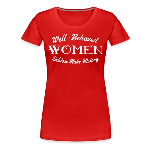 Well-Behaved Women's Premium T-Shirt - Women's Premium T-Shirt