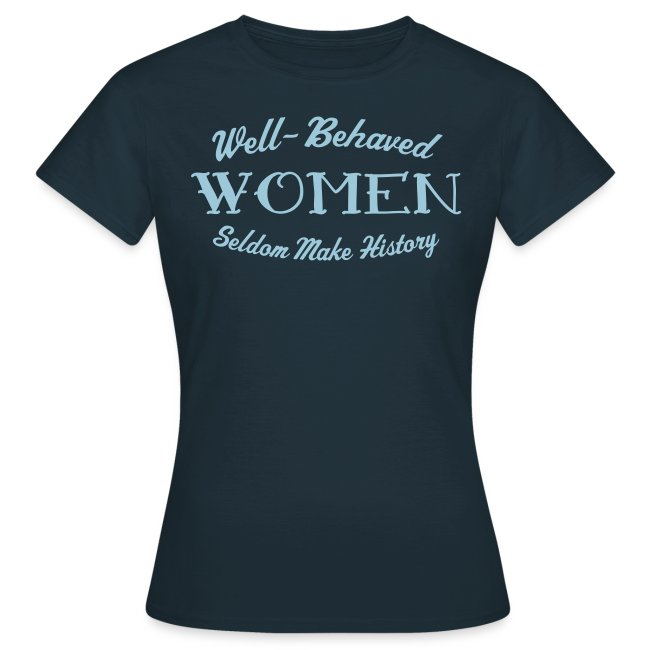 """""""Well-Behaved"""" Women's T-Shirt"""