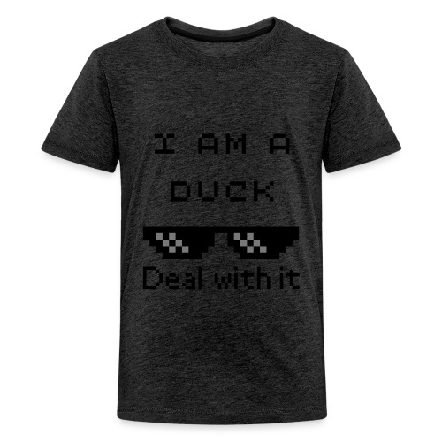 I Am A Duck, Deal With It - T-Shirt (Teen) - Teenage Premium T-Shirt