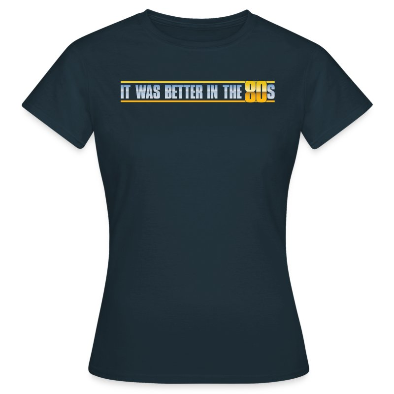 Better In The 80s (Women) - Women's T-Shirt