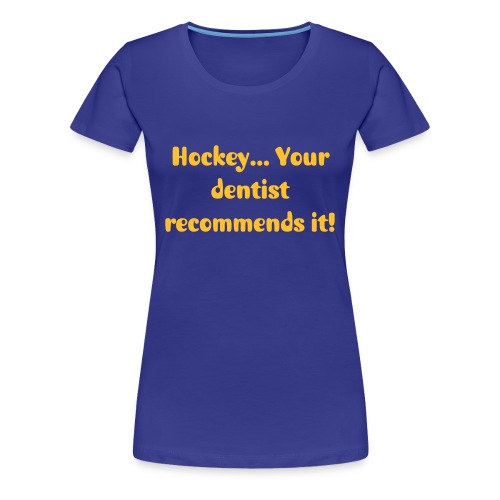 Ladies 'Dentists Recommend Hockey' Tee! - Women's Premium T-Shirt