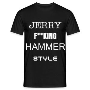 Normal JERRY F**KING HAMMER STYLE - Männer T-Shirt