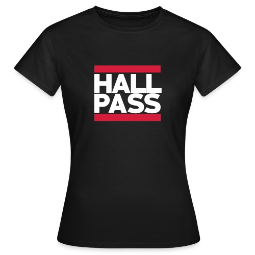 Hall Pass - Women's T-Shirt