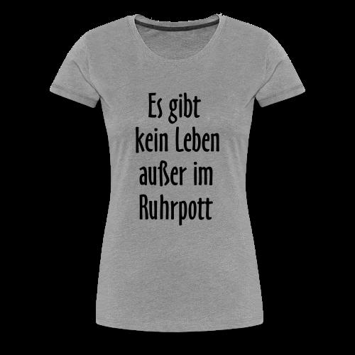 Ruhrpott Leben T-Shirt (Damen Grau/Schwarz) - Frauen Premium T-Shirt