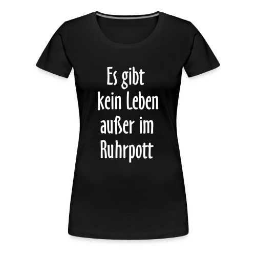 Ruhrpott Leben T-Shirt (Damen Schwarz/Weiß) - Frauen Premium T-Shirt