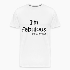 I'm fabulous and so modest T-Shirts