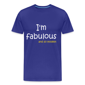 I'm fabulous and so modest - T-shirt Premium Homme