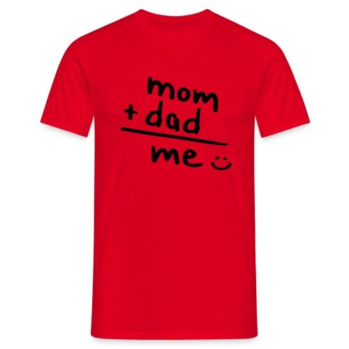Mom + dad = me - Mannen T-shirt