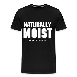 Naturally Moist - Men's Premium T-Shirt