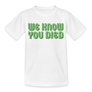 We Know You Died - Kids' T-Shirt
