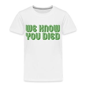We Know You Died - Kids' Premium T-Shirt