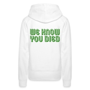 We Know You Died - Women's Premium Hoodie