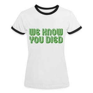 We Know You Died - Women's Ringer T-Shirt