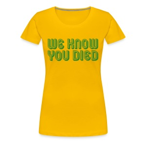 We Know You Died - Women's Premium T-Shirt