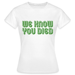 We Know You Died - Women's T-Shirt
