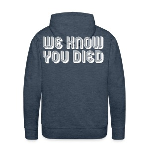 We Know You Died - Men's Premium Hoodie