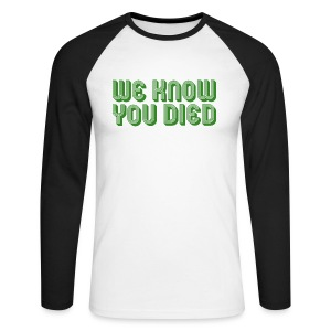 We Know You Died - Men's Long Sleeve Baseball T-Shirt
