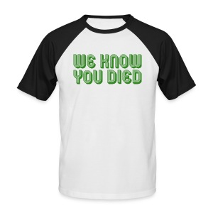 We Know You Died - Men's Baseball T-Shirt