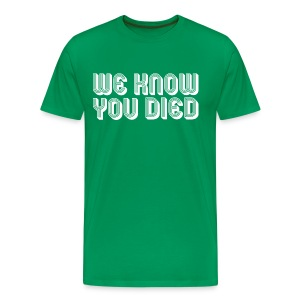 We Know You Died - Men's Premium T-Shirt