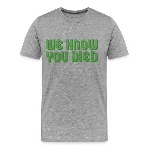 We Know You Died - Men's Premium T-Shirt