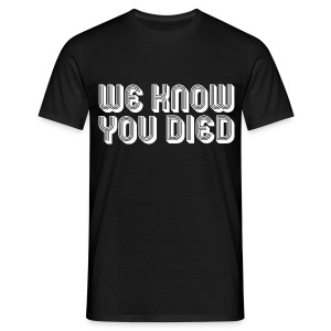 We Know You Died - Men's T-Shirt