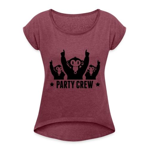 Party Crew - Frauen T-Shirt mit gerollten Ärmeln