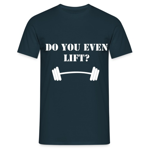 Do You Even Lift- Men's Tee - Men's T-Shirt