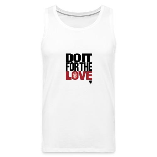 Do It For The Love MEN Design  - Débardeur Premium Homme