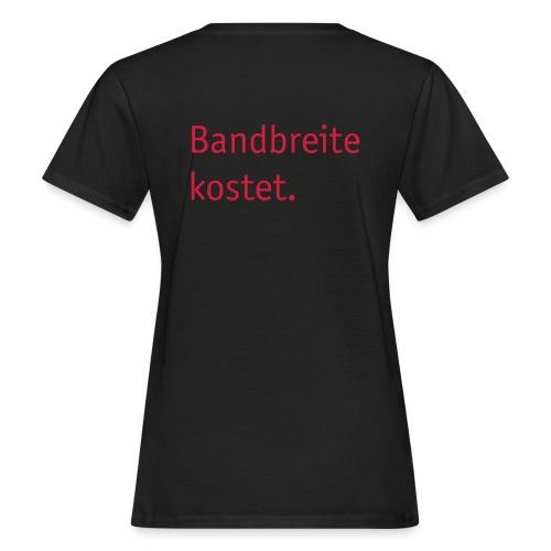 Bandbreite kostet. - Frauen Bio-T-Shirt