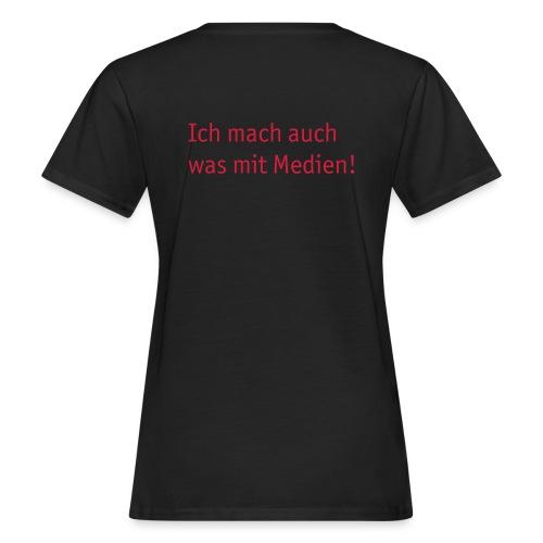 Ich mach auch was mit Medien. - Frauen Bio-T-Shirt