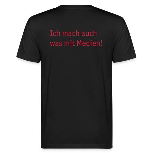 Ich mach auch was mit Medien. - Männer Bio-T-Shirt