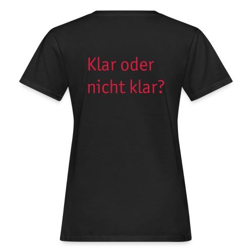 Klar oder nicht klar? - Frauen Bio-T-Shirt