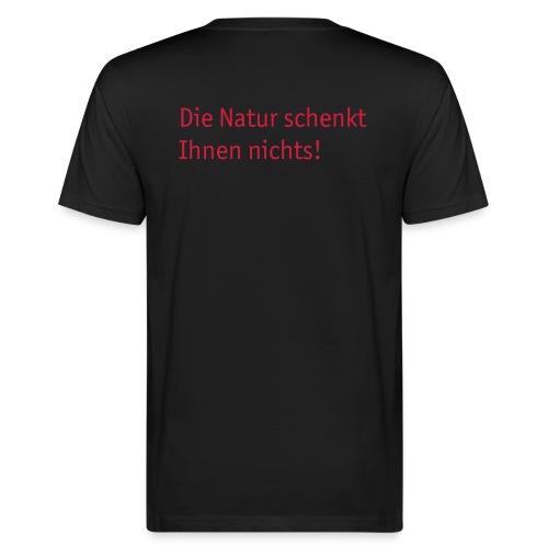 Die Natur schenkt Ihnen nichts! - Männer Bio-T-Shirt