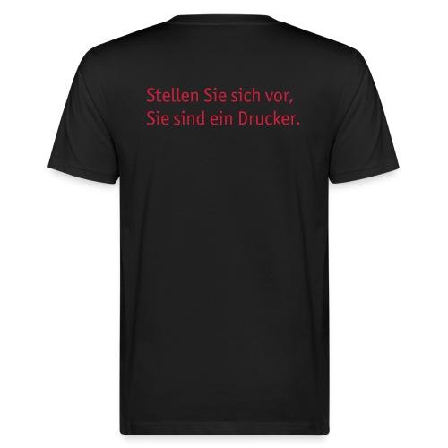 Stellen Sie sich vor, Sie sind ein Drucker. - Männer Bio-T-Shirt