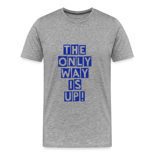 the only way is up! - Männer Premium T-Shirt