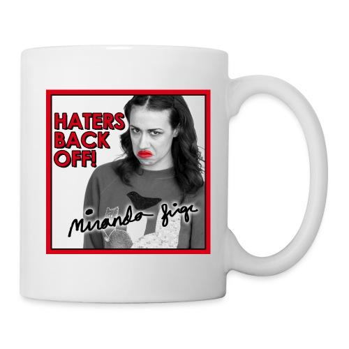 Haters Back Off - Mug