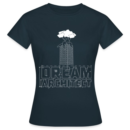 Dream Architect - Frauen T-Shirt