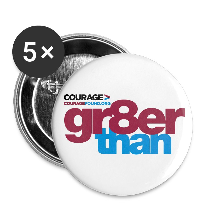 Courage gr8er than Badge - Buttons large 56 mm