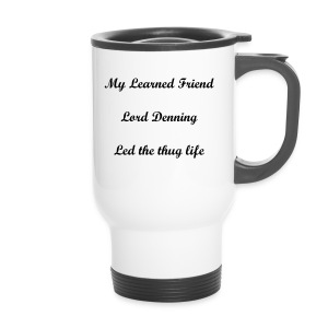 MY LEARNED FRIEND LORD DENNING LED THE THUG LIFE - Travel Mug