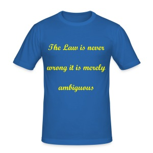 THE LAW IS NEVER WRONG IT IS MERELY AMBIGUOUS - Men's Slim Fit T-Shirt