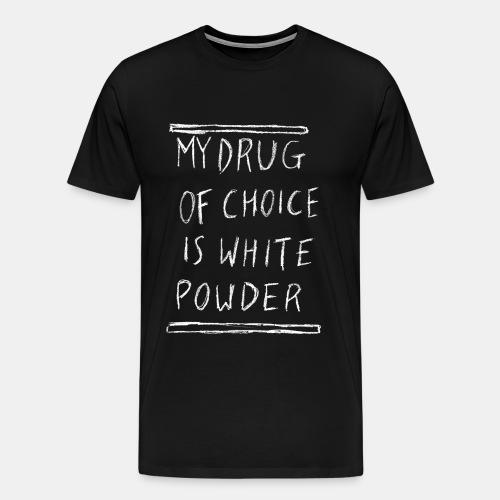 My Drug of Choice - Männer Premium T-Shirt