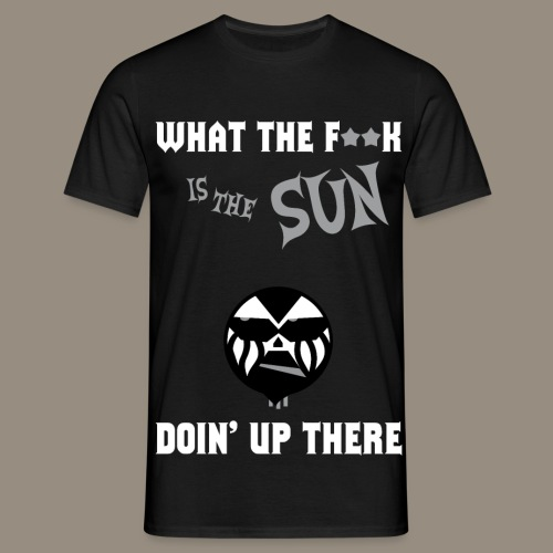 What the f**k is the Sun doin' up there T-Shirt - Männer T-Shirt
