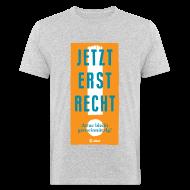 T-Shirts ~ Männer Bio-T-Shirt ~ Jetzt erst recht! Bio, Unisex