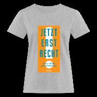 T-Shirts ~ Frauen Bio-T-Shirt ~ Jetzt erst recht! Bio, Ladies-Cut