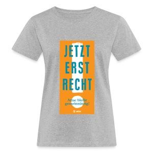 Jetzt erst recht! Bio, Ladies-Cut - Frauen Bio-T-Shirt