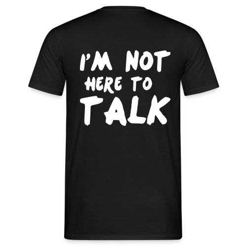 Im Not Here To Talk - Männer T-Shirt