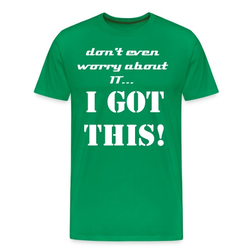 I GOT THIS! T-Shirt (Mens) - Men's Premium T-Shirt