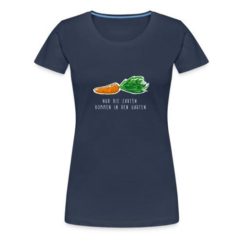 Nur die Zarten kommen in den Garten - Karotte - Frauen Premium T-Shirt