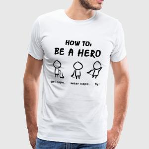 How To: Be A Hero - Männer Premium T-Shirt