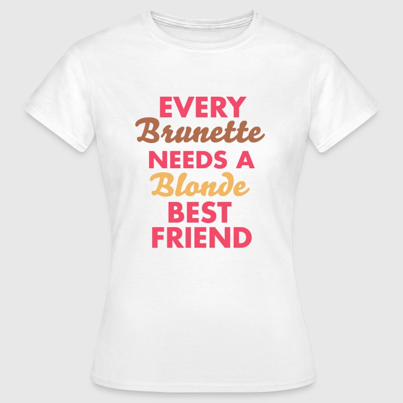 every brunette needs a blonde best friend T-Shirts - Frauen T-Shirt
